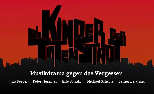 Die Kinder der toten Stadt - Musikdrama gegen das Vergessen